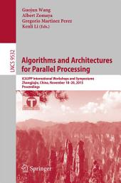 Algorithms and Architectures for Parallel Processing: ICA3PP International Workshops and Symposiums, Zhangjiajie, China, November 18-20, 2015, Proceedings