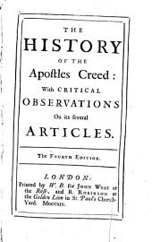 History of the Apostles Creed: With Critical Observations on Its Several Articles