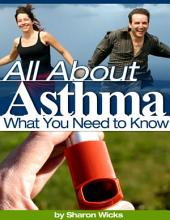 All About Asthma - What You Need to Know