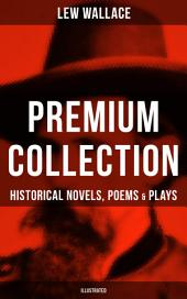 LEW WALLACE Premium Collection: Historical Novels, Poems & Plays (Illustrated): Ben-Hur, The Fair God, The Prince of India, The Wooing of Malkatoon & Commodus