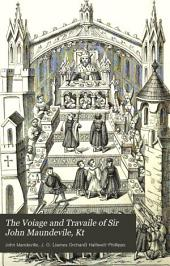 The Voiage and Travaile of Sir John Maundevile, Kt: Which Treateth of the Way to Hierusalem, and of Marvayles of Inde, with Other Ilands and Countryes : Reprinted from the Edition of A