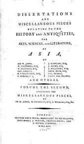 Dissertations and miscellaneous pieces relating to the history and antiquities, the arts, sciences, and literature, of Asia: Volume 2
