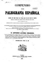 Compendio de paleografía espanõla: ó Escuela de leer todas las letras que se han usado en España desde los tiempos más remotos hasta fines del siglo XVIII.