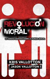 Revolución Moral: La mera verdad acerca de la pureza sexual