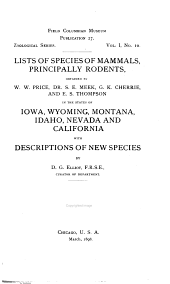 Lists of Species of Mammals, Principally Rodents: Obtained by W.W. Price, Dr. S.E. Meek, G.K. Cherrie and E.S. Thompson in the States of Iowa, Wyoming, Montana, Idaho, Nevada and California with Descriptions of New Species
