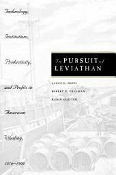 In Pursuit of Leviathan: Technology, Institutions, Productivity, and Profits in American Whaling, 1816-1906