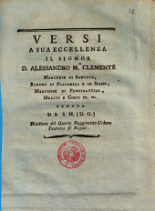Versi a sua eccellenza il signor d. Alessandro M.a Clemente ... eletto sa S.M. (D. G.) direttore del Quarto reggimento urbano fanteria di Napoli