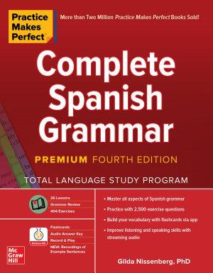 Practice Makes Perfect  Complete Spanish Grammar  Premium Fourth Edition PDF