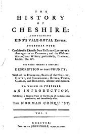 The History of Cheshire: Containing King's Vale-Royal Entire, Together with ... Extracts from Sir Peter Leycester's Antiquities of Cheshire; and the Observation of Later Writers, Particularly, Pennant, Grose &c. &c. The Whole Forming a Complete Description of that County; ... to which is Prefixed an Introduction, ...