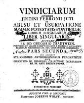 Pars Secunda. Cui accedit Syllogismus Antifebronianus Pragmaticus Sive Dissertatio De Isidoriana Collectione Decretalium RR. PP. Ante Siricium Papam: Volume 2