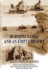 Burning Tanks and an Empty Desert: Based on the Unpublished Journal of Major John Sylvanus Macgill, Mb, Chb, Md, Royal Army Medical Corps