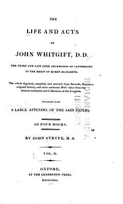 The Life And Acts Of John Whitgift The Third And Last Lord Archbishop Of Canterbury In The