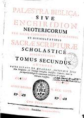 Palaestra biblica sive Enchiridion neotericorum pro sacris codicibus rite tractandis, et difficultatibus Sacrae Scripturae scholastice discutiendis: tomus secundus