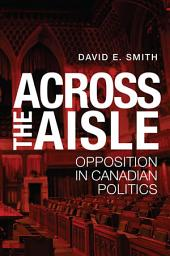 Across the Aisle: Opposition in Canadian Politics