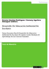 Desarrollo De Educación Ambiental En Escolares: Tareas Docentes Para El Desarrollo De Educacíon Ambiental En Escolares De Quinto Grado Mediante El Aprendizaje De Las Ciencias Naturales