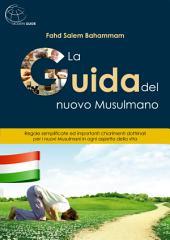 Guida del nuovo Musulmano: Regole semplificate ed importanti chiarimenti dottrinali per i nuovi Musulmani in ogni aspetto della vita