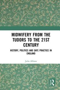 Midwifery from Tudors to the 21st Century