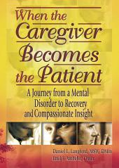 When the Caregiver Becomes the Patient: A Journey from a Mental Disorder to Recovery and Compassionate Insight