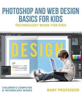 Photoshop and Web Design Basics for Kids   Technology Book for Kids   Children s Computer   Technology Books PDF