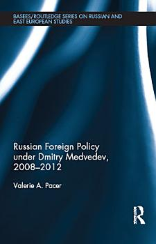 Russian Foreign Policy under Dmitry Medvedev  2008 2012 PDF