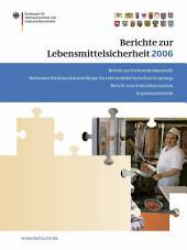 Berichte zur Lebensmittelsicherheit 2006: Bericht zu Futtermittelkontrolle; Nationaler Rückstandskontrollplan für Lebensmittel tierischen Ursprungs; Bericht zum Schnellwarnsystem; Inspektionsbericht