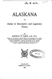 Alaskana, Or, Alaska in Descriptive and Legendary Poems