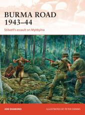Burma Road 1943–44: Stilwell's assault on Myitkyina