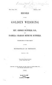 Record of the Golden Wedding of Rev. George Duffield, D.D. and Isabella Graham Bethune Duffield: Celebrated by the Family at the Homestead in Detroit, September 11, 1867