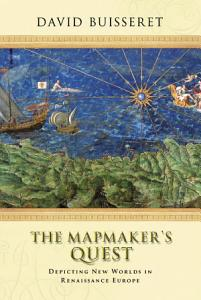 The Mapmakers  Quest  Depicting New Worlds in Renaissance Europe PDF