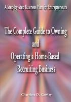 The Complete Guide to Owning and Operating a Home Based Recruiting Business PDF