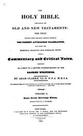 The Holy Bible: Containing the Old and New Testaments, the Text Printed from the Most Correct Copies of the Present Authorized Translation, Including the Marginal Readings and Parallel Texts, with a Commentary and Critical Notes Designed as a Help to a Better Understanding of the Sacred Writings, Volume 2
