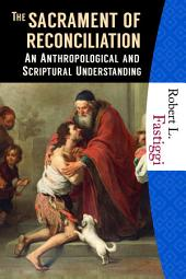 The Sacrament of Reconciliation: An Anthropological and Scriptural Understanding