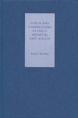 Lords and Communities in Early Medieval East Anglia PDF