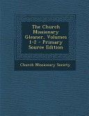 The Church Missionary Gleaner  Volumes 1 2   Primary Source Edition PDF