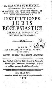 P. Mauri Schenkl ... Institutiones juris ecclesiastici, Germaniae inprimis, et Bavariae accommodatae: Volume 2
