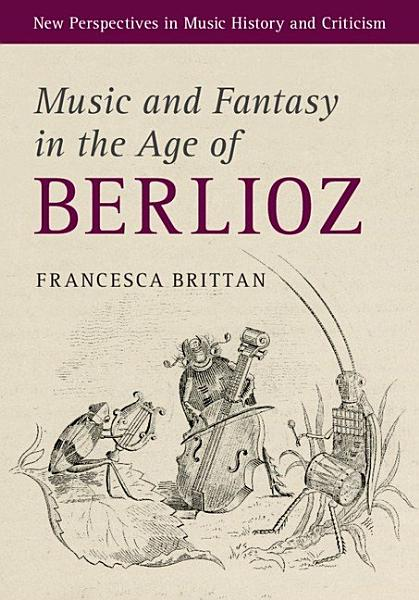 Download Music and Fantasy in the Age of Berlioz Book