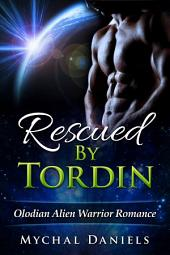 Rescued By Tordin: Olodian Alien Warrior Romance