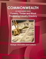 Commonwealth of Independent States (CIS) Industry: Forestry, Timber and Wood Processing Industry Directory - Strategic Information and Contacts