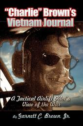 """Charlie"" Brown's Vietnam Journal: A Tactical Airlift Pilot's View of the War"