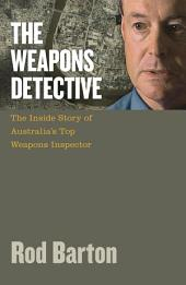 The Weapons Detective: The Inside Story of Australia's Top Weapons Inspector