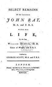 Select Remains of the Learned John Ray ...: With His Life,