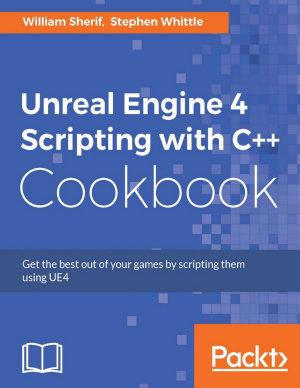 Unreal Engine 4 Scripting with C   Cookbook PDF