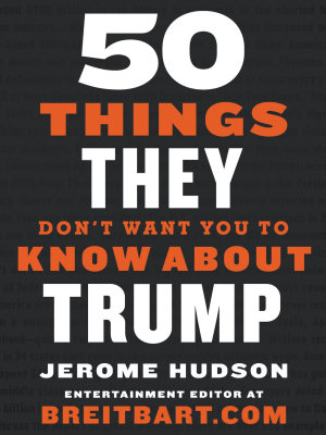 50 Things They Don t Want You to Know About Trump