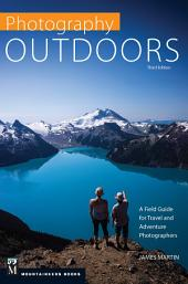 Photography Outdoors: A Field Guide for Travel and Adventure Photographers, Edition 3
