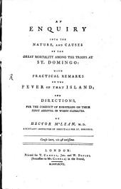 An enquiry into the nature and causes of the great mortality among the Troops at St. Domingo: with practical remarks on the Fever of this island