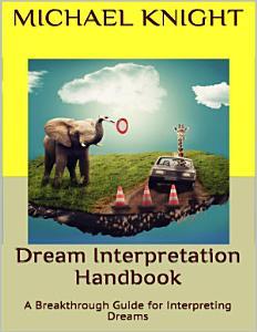 Dream Interpretation Handbook  A Breakthrough Guide for Interpreting Dreams PDF