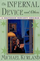 The Infernal Device and Others: A Professor Moriarty Omnibus