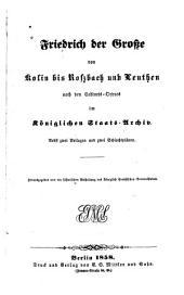 Friedrich der Grosse von Kolin bis Rossbach und Leuthen: nach den cabinets-ordres im Königlichen Staats-archiv