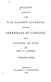 Sallust's History of the War Against Jugurtha, and of the Conspiracy of Catiline: With a Dictionary and Notes
