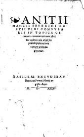 Anitii Manlii Severini Boetii Viri Consvlaris In Topica Ciceronis, commentariorum libri sex: quibus uix aliud in philosophia aut acutum aut utile magis extat